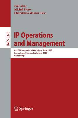 IP Operations and Management: 8th IEEE International Workshop, IPOM 2008, Samos Island, Greece, September 22-26, 2008, Proceedings - Lecture Notes in Computer Science 5275 (Paperback)