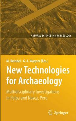 New Technologies for Archaeology: Multidisciplinary Investigations in Palpa and Nasca, Peru - Natural Science in Archaeology (Hardback)