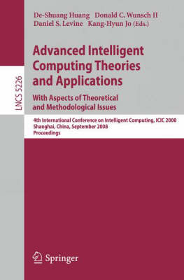 Advanced Intelligent Computing Theories and Applications. With Aspects of Theoretical and Methodological Issues: Fourth International Conference on Intelligent Computing, ICIC 2008 Shanghai, China, September 15-18, 2008 Proceedings - Theoretical Computer Science and General Issues 5226 (Paperback)