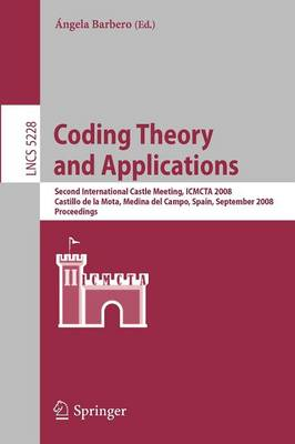 Coding Theory and Applications: 2nd International Castle Meeting, ISMCTA 2008, Castillo de la Mota, Medina del Campo, Spain, September 15-19, 2008, Proceedings - Theoretical Computer Science and General Issues 5228 (Paperback)