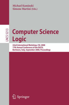 Computer Science Logic: 22nd International Workshop, CSL 2008, 17th Annual Conference of the EACSL, Bertinoro, Italy, September 16-19, 2008, Proceedings - Lecture Notes in Computer Science 5213 (Paperback)