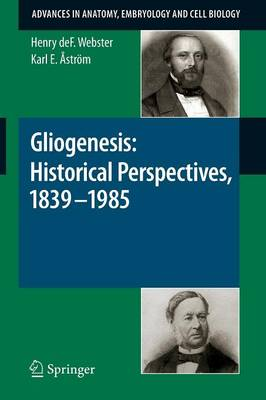 Gliogenesis: Historical Perspectives, 1839 - 1985 - Advances in Anatomy, Embryology and Cell Biology 202 (Paperback)