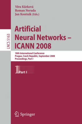 Artificial Neural Networks - ICANN 2008: 18th International Conference, Prague, Czech Republic, September 3-6, 2008, Proceedings Part I - Lecture Notes in Computer Science 5163 (Paperback)