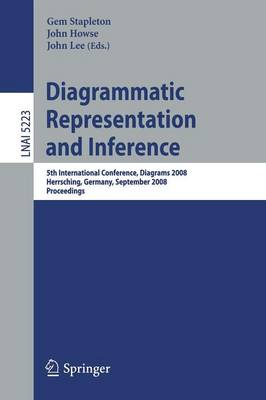 Diagrammatic Representation and Inference: 5th International Conference, Diagrams 2008, Herrsching, Germany, September 19-21, 2008, Proceedings - Lecture Notes in Artificial Intelligence 5223 (Paperback)