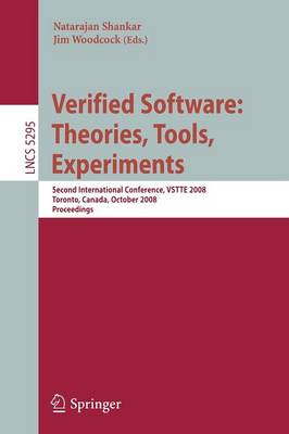 Verified Software: Theories, Tools, Experiments: Second International Conference, VSTTE 2008, Toronto, Canada, October 6-9, 2008, Proceedings - Lecture Notes in Computer Science 5295 (Paperback)