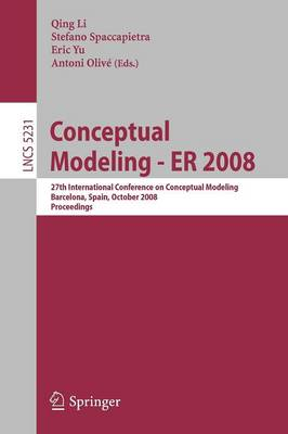 Conceptual Modeling - ER 2008: 27th International Conference on Conceptual Modeling, Barcelona, Spain, October 20-24, 2008, Proceedings - Information Systems and Applications, incl. Internet/Web, and HCI 5231 (Paperback)