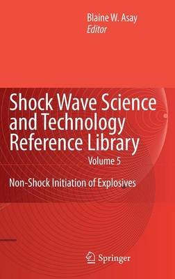 Shock Wave Science and Technology Reference Library, Vol. 5: Non-Shock Initiation of Explosives - Shock Wave Science and Technology Reference Library 5 (Hardback)
