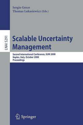 Scalable Uncertainty Management: Second International Conference, SUM 2008, Naples, Italy, October 1-3, 2008, Proceedings - Lecture Notes in Artificial Intelligence 5291 (Paperback)