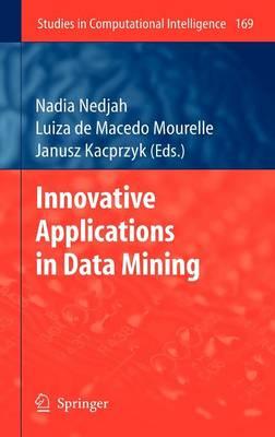 Innovative Applications in Data Mining - Studies in Computational Intelligence 169 (Hardback)