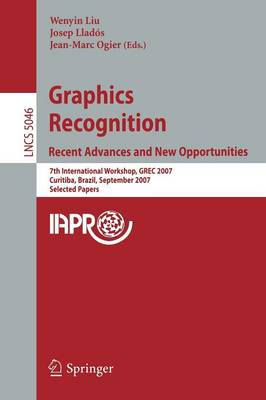 Graphics Recognition. Recent Advances and New Opportunities: 7th International Workshop, GREC 2007, Curitiba, Brazil, September 20-21, 2007, Selected Papers - Lecture Notes in Computer Science 5046 (Paperback)