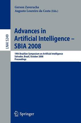 Advances in Artificial Intelligence - SBIA 2008: 19th Brazilian Symposium on Artificial Intelligence, Salvador, Brazil, October 26-30, 2008 - Lecture Notes in Artificial Intelligence 5249 (Paperback)