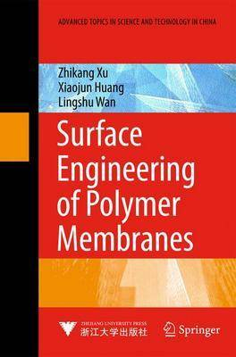 Surface Engineering of Polymer Membranes - Advanced Topics in Science and Technology in China (Hardback)