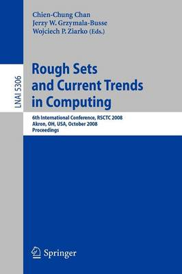 Rough Sets and Current Trends in Computing: 6th International Conference, RSCTC 2008 Akron, OH, USA, October 23 - 25, 2008 Proceedings - Lecture Notes in Artificial Intelligence 5306 (Paperback)
