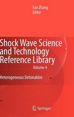 Shock Wave Science and Technology Reference Library, Vol.4: Heterogeneous Detonation - Shock Wave Science and Technology Reference Library 4 (Hardback)