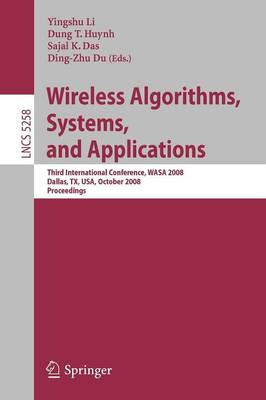 Wireless Algorithms, Systems, and Applications: Third International Conference, WASA 2008, Dallas, TX, USA, October 26-28, 2008, Proceedings - Lecture Notes in Computer Science 5258 (Paperback)