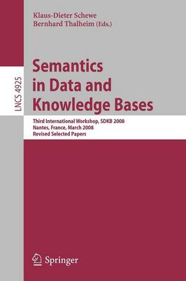 Semantics in Data and Knowledge Bases: Third International Workshop, SDKB 2008, Nantes, France, March 29, 2008, Revised Selected Papers - Lecture Notes in Computer Science 4925 (Paperback)