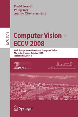 Computer Vision - ECCV 2008: 10th European Conference on Computer Vision, Marseille, France, October 12-18, 2008. Proceedings, Part II - Image Processing, Computer Vision, Pattern Recognition, and Graphics 5303 (Paperback)