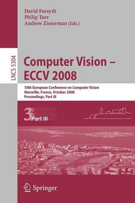 Computer Vision - ECCV 2008: 10th European Conference on Computer Vision, Marseille, France, October 12-18, 2008, Proceedings, Part III - Lecture Notes in Computer Science 5304 (Paperback)