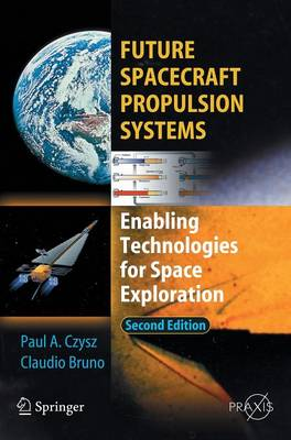 Future Spacecraft Propulsion Systems: Enabling Technologies for Space Exploration - Astronautical Engineering (Hardback)