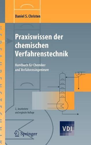 Praxiswissen Der Chemischen Verfahrenstechnik: Handbuch F r Chemiker Und Verfahrensingenieure - VDI-Buch / Chemische Technik / Verfahrenstechnik (Hardback)