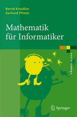 Mathematik F�r Informatiker: Algebra, Analysis, Diskrete Strukturen - eXamen.Press (Paperback)