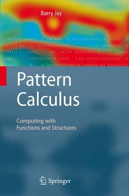 Pattern Calculus: Computing with Functions and Structures (Hardback)