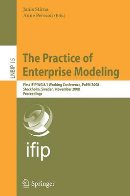 The Practice of Enterprise Modeling: First IFIP WG 8.1 Working Conference, PoEM 2008, Stockholm, Sweden, November 12-13, 2008, Proceedings - Lecture Notes in Business Information Processing 15 (Paperback)