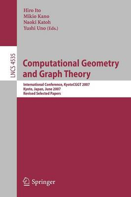 Computational Geometry and Graph Theory: International Conference, KyotoCGGT 2007, Kyoto, Japan, June 11-15, 2007. Revised Selected Papers - Lecture Notes in Computer Science 4535 (Paperback)