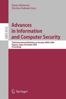 Advances in Information and Computer Security: Third International Workshop on Security, IWSEC 2008, Kagawa, Japan, November 25-27, 2008. Proceedings - Lecture Notes in Computer Science 5312 (Paperback)