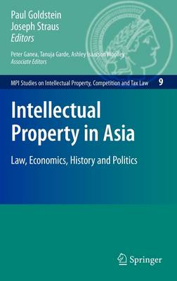 Intellectual Property in Asia: Law, Economics, History and Politics - MPI Studies on Intellectual Property and Competition Law 9 (Hardback)
