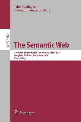 The Semantic Web: 3rd Asian Semantic Web Conference, ASWC 2008, Bangkok, Thailand, December 8-11, 2008. Proceedings - Information Systems and Applications, incl. Internet/Web, and HCI 5367 (Paperback)