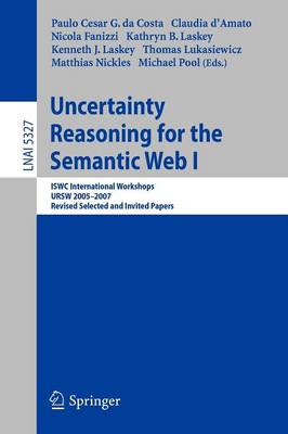 Uncertainty Reasoning for the Semantic Web I: ISWC International Workshop, URSW 2005-2007, Revised Selected and Invited Papers - Lecture Notes in Computer Science 5327 (Paperback)