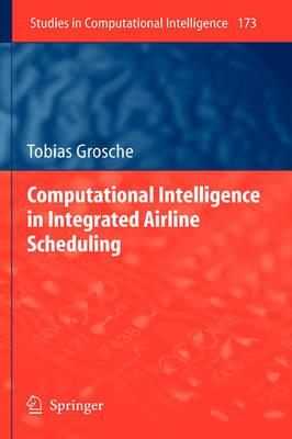 Computational Intelligence in Integrated Airline Scheduling - Studies in Computational Intelligence 173 (Hardback)