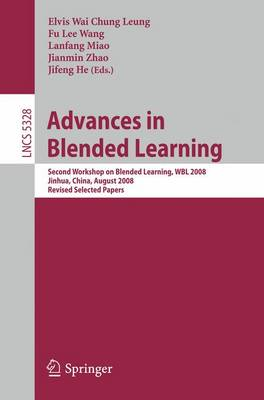 Advances in Blended Learning: Second Workshop on Blended Learning, WBL 2008, Jinhua, China, August 20-22, 2008, Revised Selected Papers - Lecture Notes in Computer Science 5328 (Paperback)