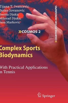 Complex Sports Biodynamics: With Practical Applications in Tennis - Cognitive Systems Monographs 2 (Hardback)
