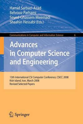 Advances in Computer Science and Engineering: 13th International CSI Computer Conference, CSICC 2008 Kish Island, Iran, March 9-11, 2008 Revised Selected Papers - Communications in Computer and Information Science 6 (Paperback)
