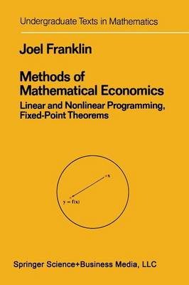 Methods of Mathematical Economics: Linear and Nonlinear Programming, Fixed-Point Theorems - Undergraduate Texts in Mathematics (Paperback)