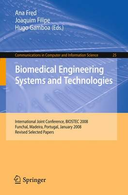 Biomedical Engineering Systems and Technologies: International Joint Conference, BIOSTEC 2009, Porto, Portugal, January 14-17, 2009, Revised Selected Papers - Communications in Computer and Information Science 52 (Paperback)