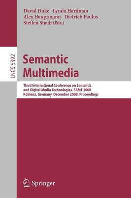 Semantic Multimedia: Third International Conference on Semantic and Digital Media Technologies, SAMT 2008, Koblenz, Germany, December 3-5, 2008. Proceedings - Information Systems and Applications, incl. Internet/Web, and HCI 5392 (Paperback)