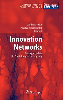 Innovation Networks: New Approaches in Modelling and Analyzing - Understanding Complex Systems (Hardback)