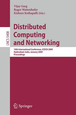 Distributed Computing and Networking: 10th International Conference, ICDCN 2009, Hyderabad, India, January 3-6, 2009, Proceedings - Lecture Notes in Computer Science 5408 (Paperback)