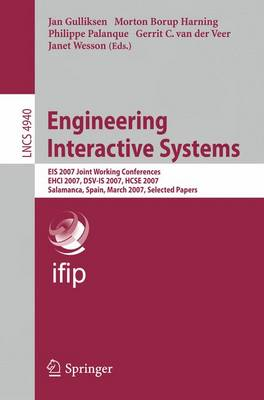 Engineering Interactive Systems: EIS 2007 Joint Working Conferences EHCI 2007, DSV-IS 2007, HCSE 2007, Salamanca, Spain, March 22-24, 2007. Selected Papers - Lecture Notes in Computer Science 4940 (Paperback)