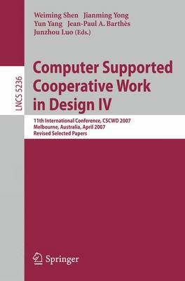 Computer Supported Cooperative Work in Design IV: 11th International Conference, CSCWD 2007, Melbourne, Australia, April 26-28, 2007. Revised Selected Papers - Lecture Notes in Computer Science 5236 (Paperback)