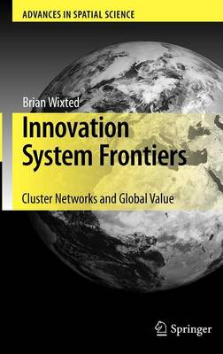 Innovation System Frontiers: Cluster Networks and Global Value - Advances in Spatial Science (Hardback)