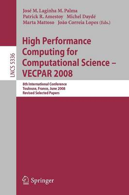 High Performance Computing for Computational Science - VECPAR 2008: 8th International Conference, Toulouse, France, June 24-27, 2008. Revised Selected Papers - Theoretical Computer Science and General Issues 5336 (Paperback)