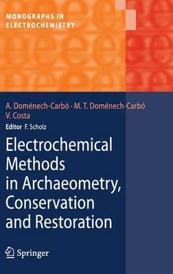 Electrochemical Methods in Archaeometry, Conservation and Restoration - Monographs in Electrochemistry (Hardback)