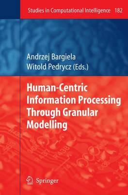 Human-Centric Information Processing Through Granular Modelling - Studies in Computational Intelligence 182 (Hardback)