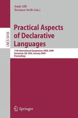 Practical Aspects of Declarative Languages: 11th International Symposium, PADL 2009, Savannah, GA, USA, January 19-20, 2009, Proceedings - Programming and Software Engineering 5418 (Paperback)