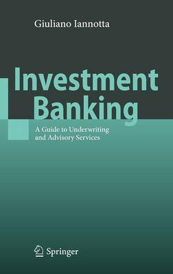 Investment Banking: A Guide to Underwriting and Advisory Services (Hardback)