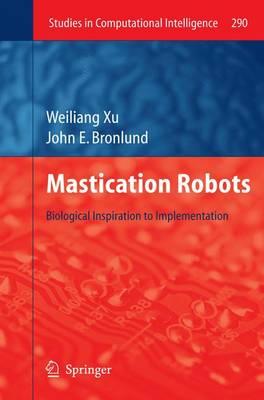 Mastication Robots: Biological Inspiration to Implementation - Studies in Computational Intelligence 290 (Hardback)